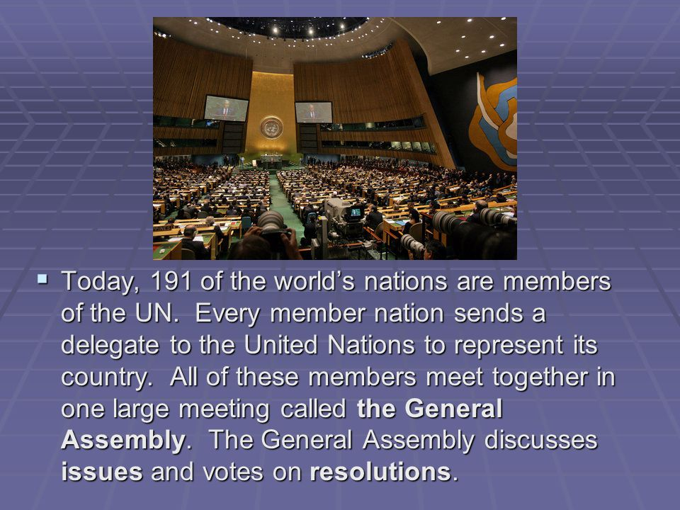 Today, 191 of the world's nations are members of the UN