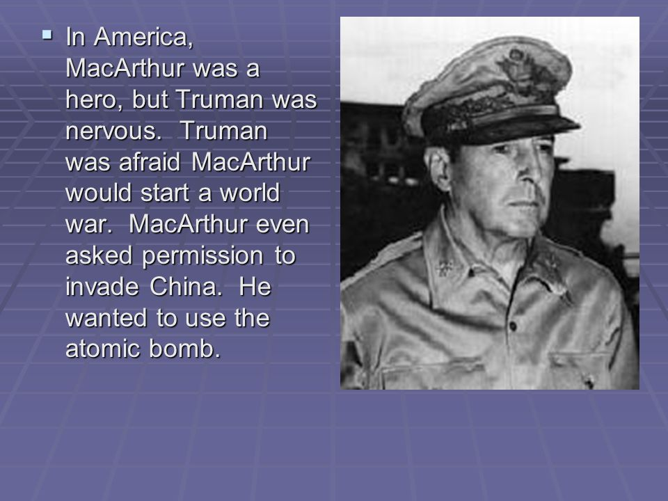 In America, MacArthur was a hero, but Truman was nervous