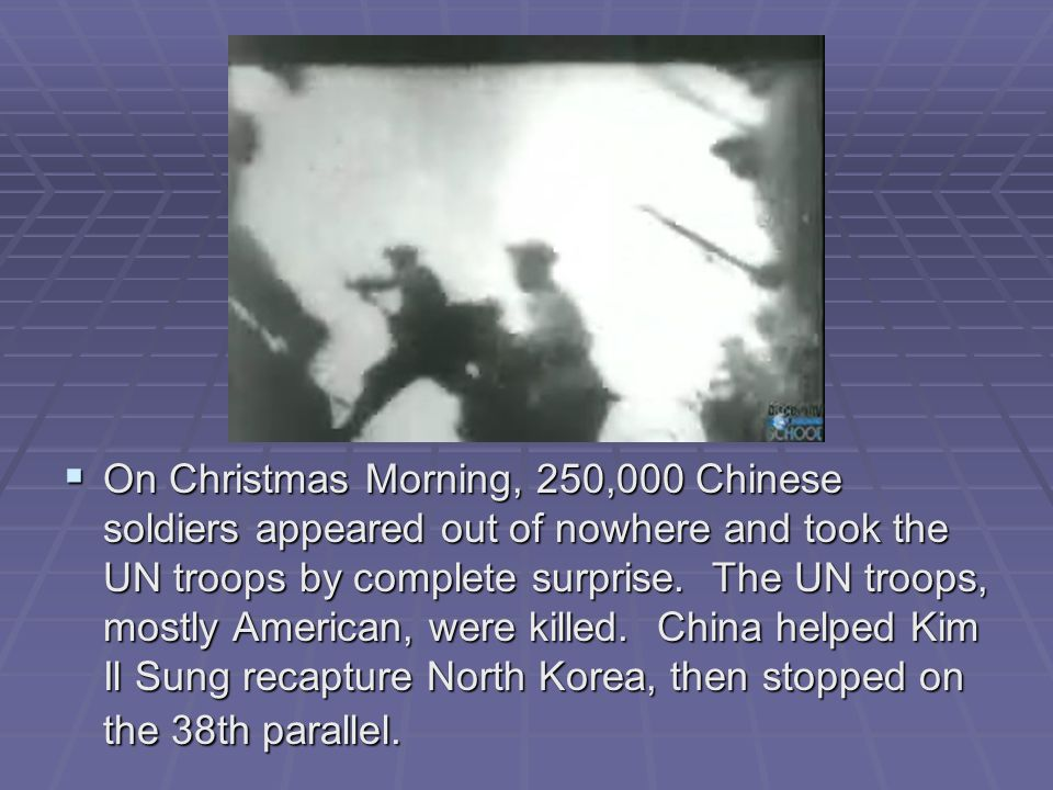 On Christmas Morning, 250,000 Chinese soldiers appeared out of nowhere and took the UN troops by complete surprise.