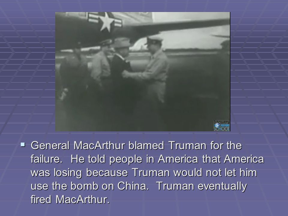 General MacArthur blamed Truman for the failure