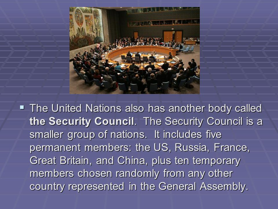 The United Nations also has another body called the Security Council