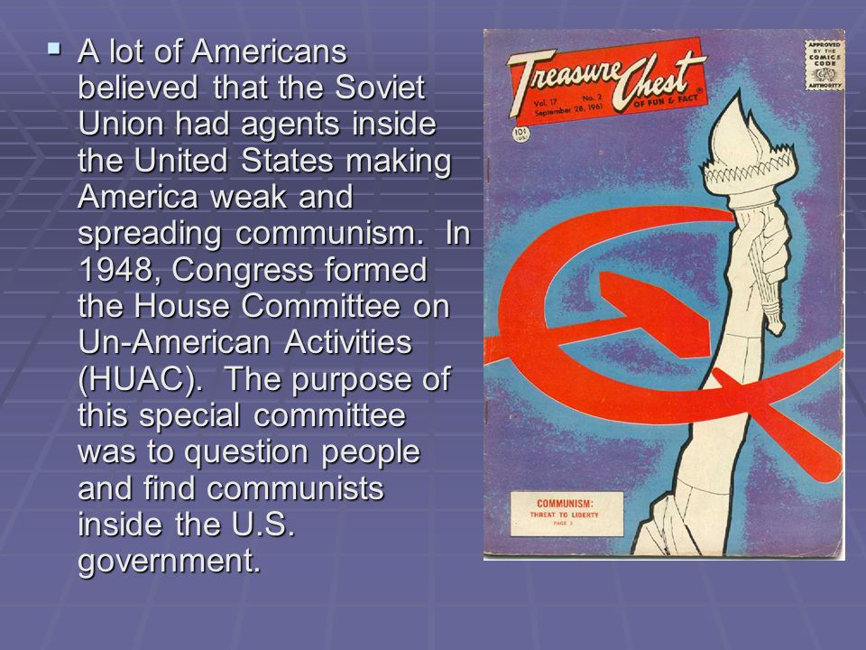 A lot of Americans believed that the Soviet Union had agents inside the United States making America weak and spreading communism.