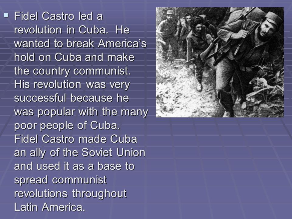 Fidel Castro led a revolution in Cuba