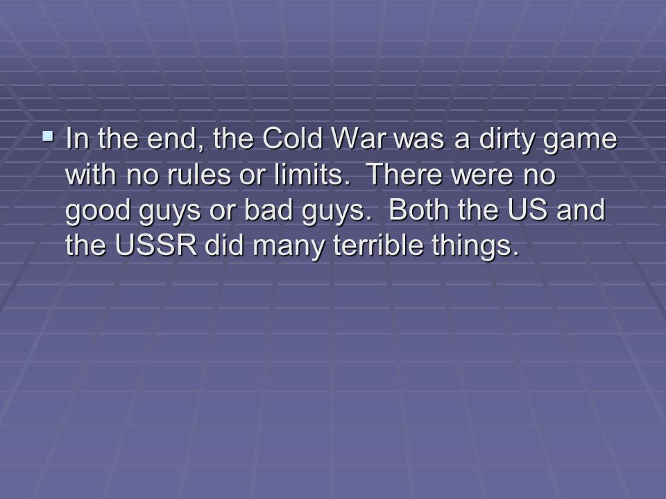 In the end, the Cold War was a dirty game with no rules or limits