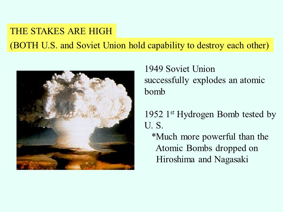 THE STAKES ARE HIGH (BOTH U.S. and Soviet Union hold capability to destroy each other) 1949 Soviet Union.