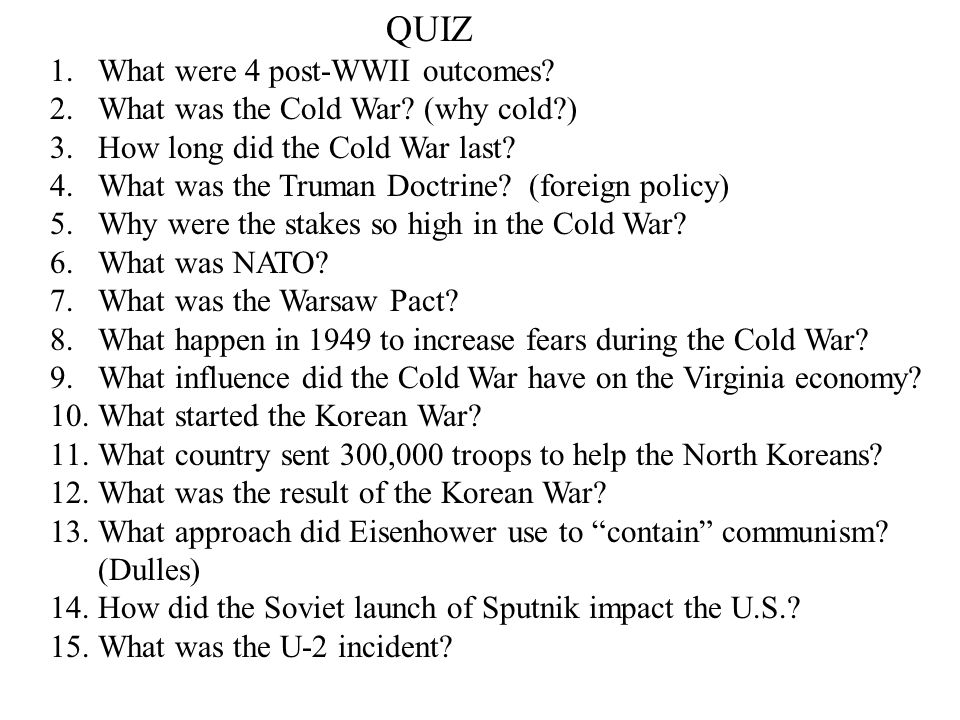 QUIZ What were 4 post-WWII outcomes What was the Cold War (why cold ) How long did the Cold War last