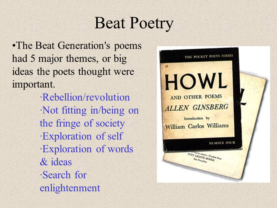 Beat Poetry The Beat Generation s poems had 5 major themes, or big ideas the poets thought were important.