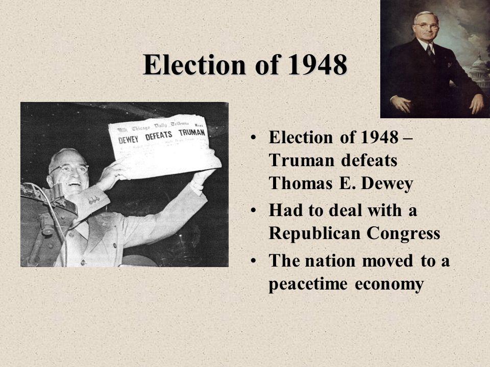 Election of 1948 Election of 1948 – Truman defeats Thomas E. Dewey
