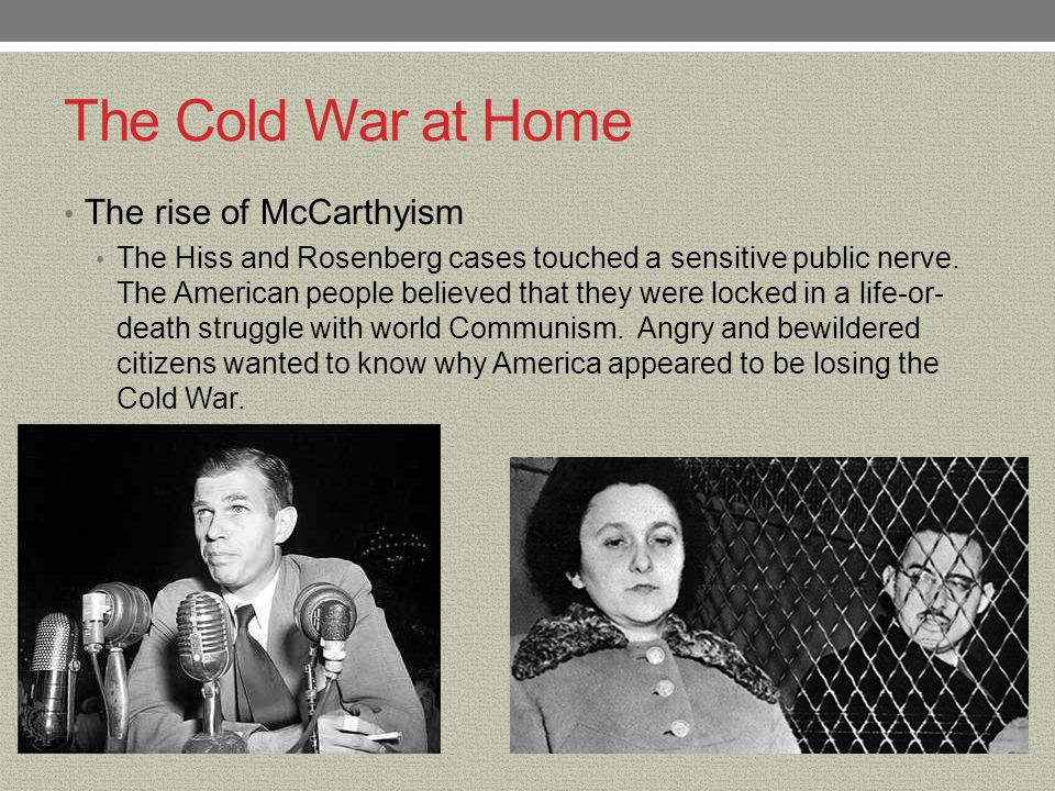 The Cold War at Home The rise of McCarthyism