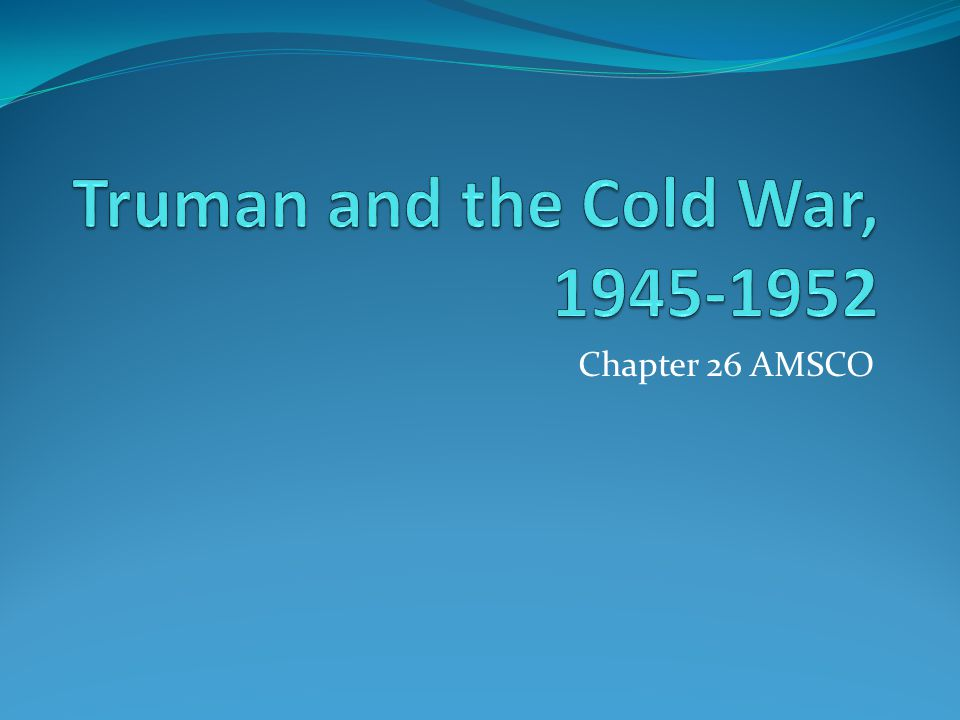 Truman and the Cold War, 1945-1952