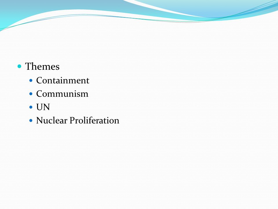 Themes Containment Communism UN Nuclear Proliferation