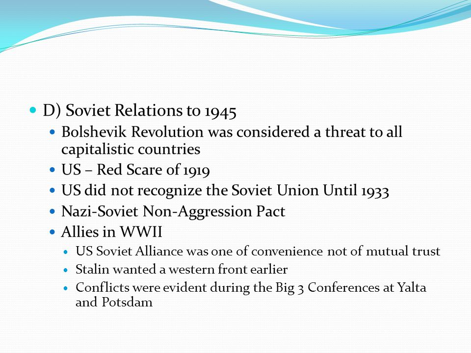 D) Soviet Relations to 1945 Bolshevik Revolution was considered a threat to all capitalistic countries.