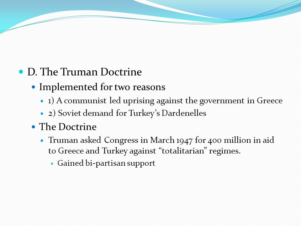 D. The Truman Doctrine Implemented for two reasons The Doctrine
