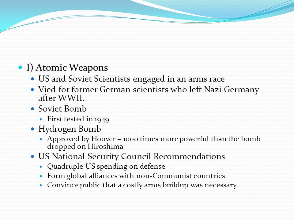 I) Atomic Weapons US and Soviet Scientists engaged in an arms race