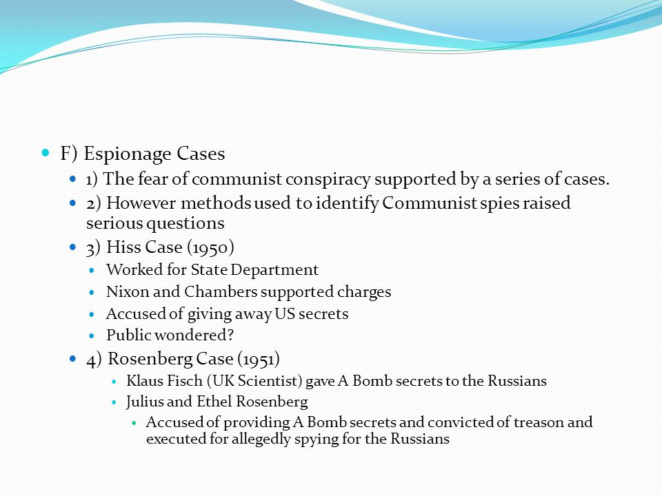 F) Espionage Cases 1) The fear of communist conspiracy supported by a series of cases.