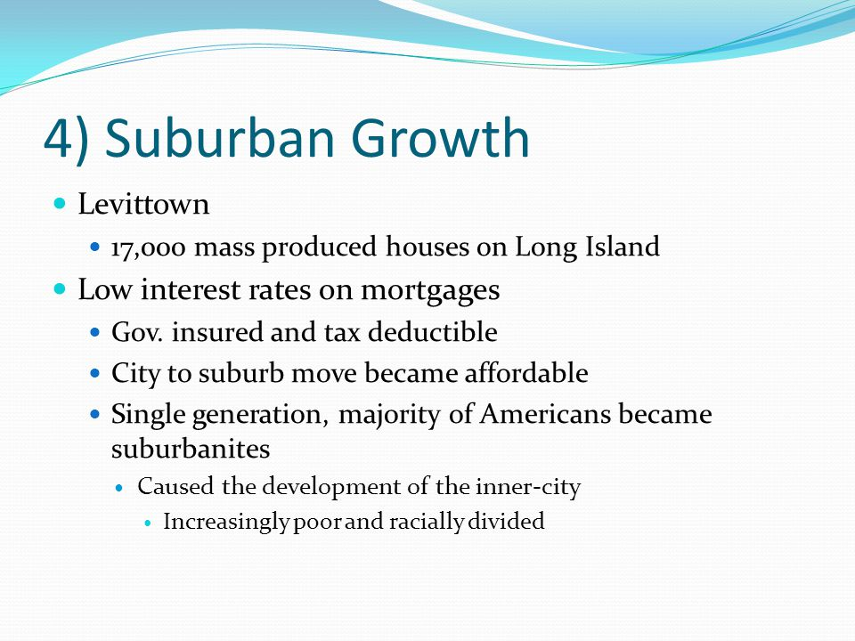 4) Suburban Growth Levittown Low interest rates on mortgages