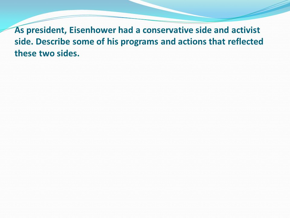 As president, Eisenhower had a conservative side and activist side