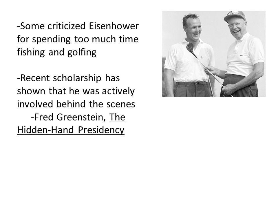 -Some criticized Eisenhower for spending too much time fishing and golfing