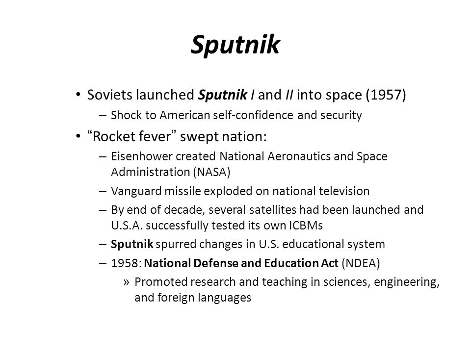Sputnik Soviets launched Sputnik I and II into space (1957)