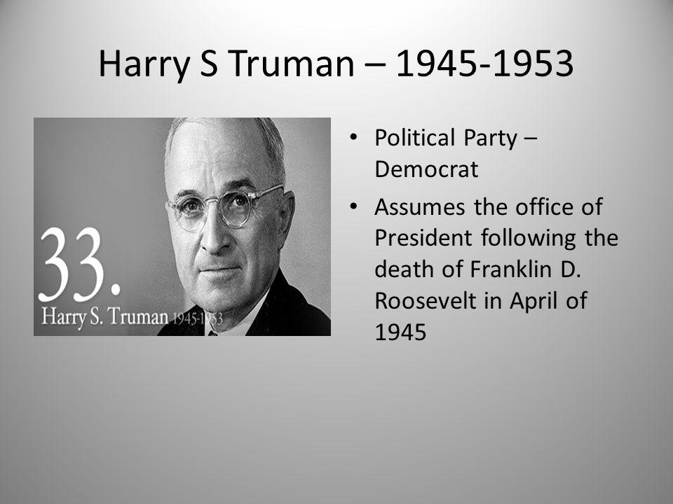 Harry S Truman – 1945-1953 Political Party – Democrat