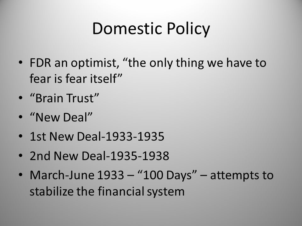 Domestic Policy FDR an optimist, the only thing we have to fear is fear itself Brain Trust New Deal