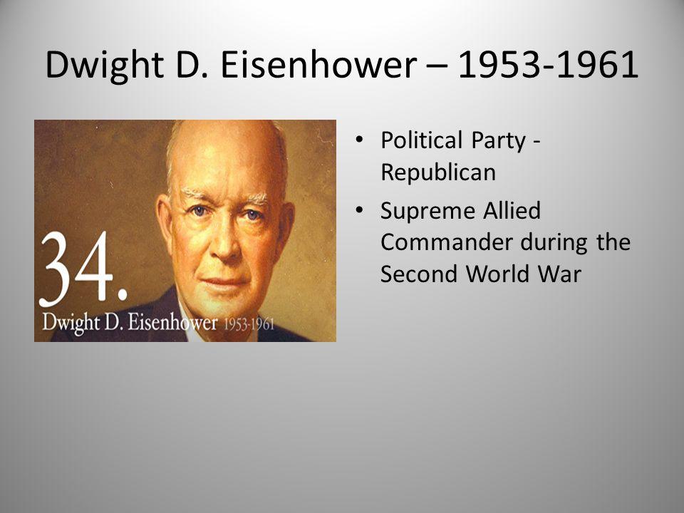 Dwight D. Eisenhower – 1953-1961 Political Party - Republican