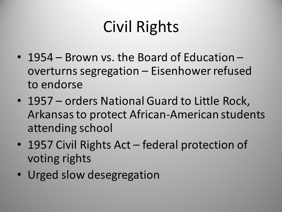 Civil Rights 1954 – Brown vs. the Board of Education – overturns segregation – Eisenhower refused to endorse.