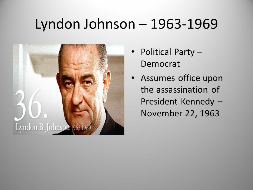 Lyndon Johnson – 1963-1969 Political Party – Democrat