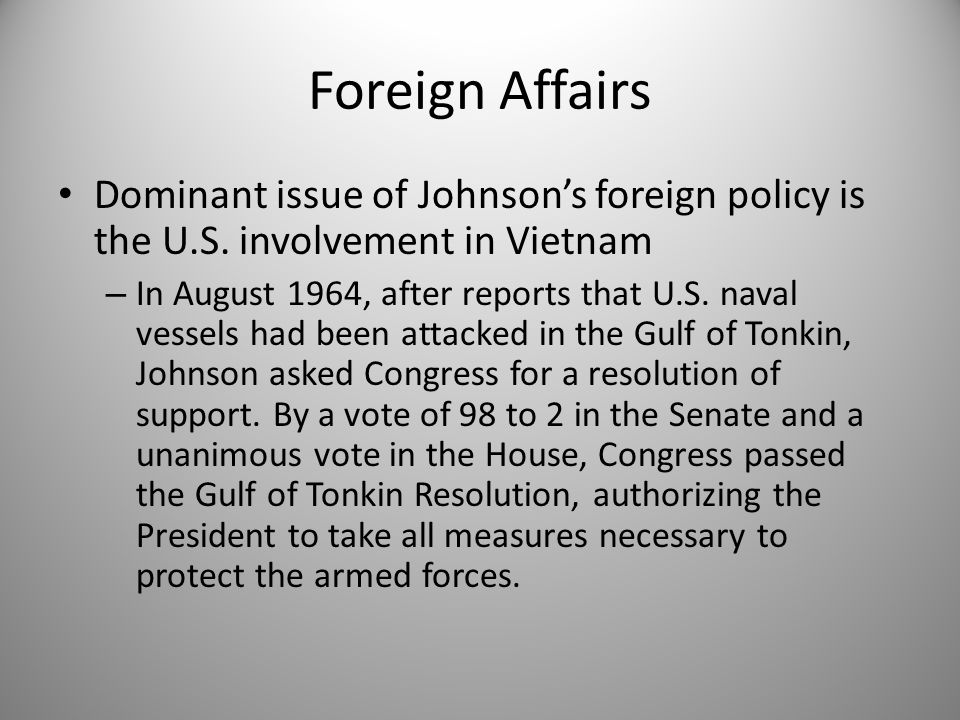 Foreign Affairs Dominant issue of Johnson's foreign policy is the U.S. involvement in Vietnam.
