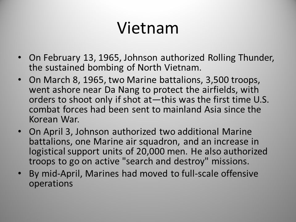 Vietnam On February 13, 1965, Johnson authorized Rolling Thunder, the sustained bombing of North Vietnam.