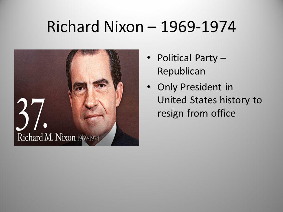 Richard Nixon – 1969-1974 Political Party – Republican