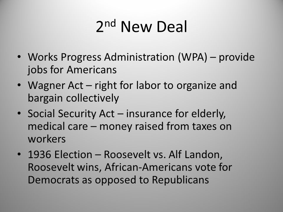 2nd New Deal Works Progress Administration (WPA) – provide jobs for Americans. Wagner Act – right for labor to organize and bargain collectively.