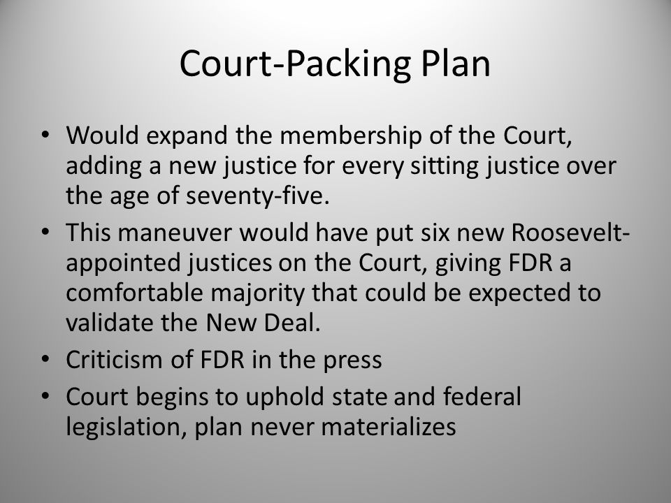 Court-Packing Plan Would expand the membership of the Court, adding a new justice for every sitting justice over the age of seventy-five.