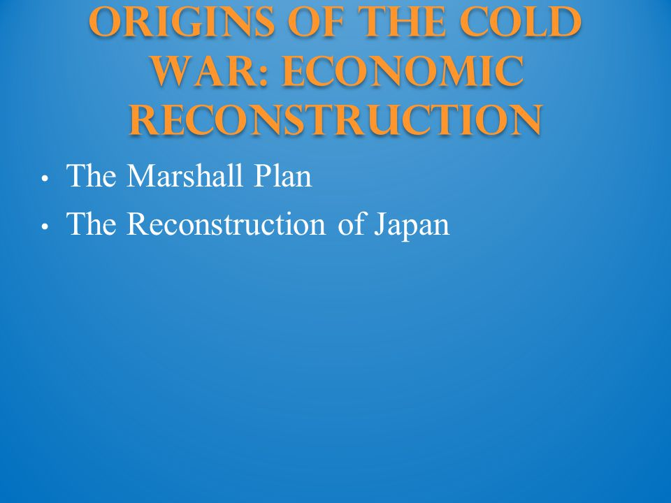 Origins of the Cold War: economic reconstruction