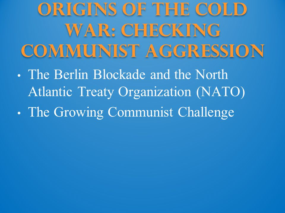 Origins of the Cold War: checking communist aggression