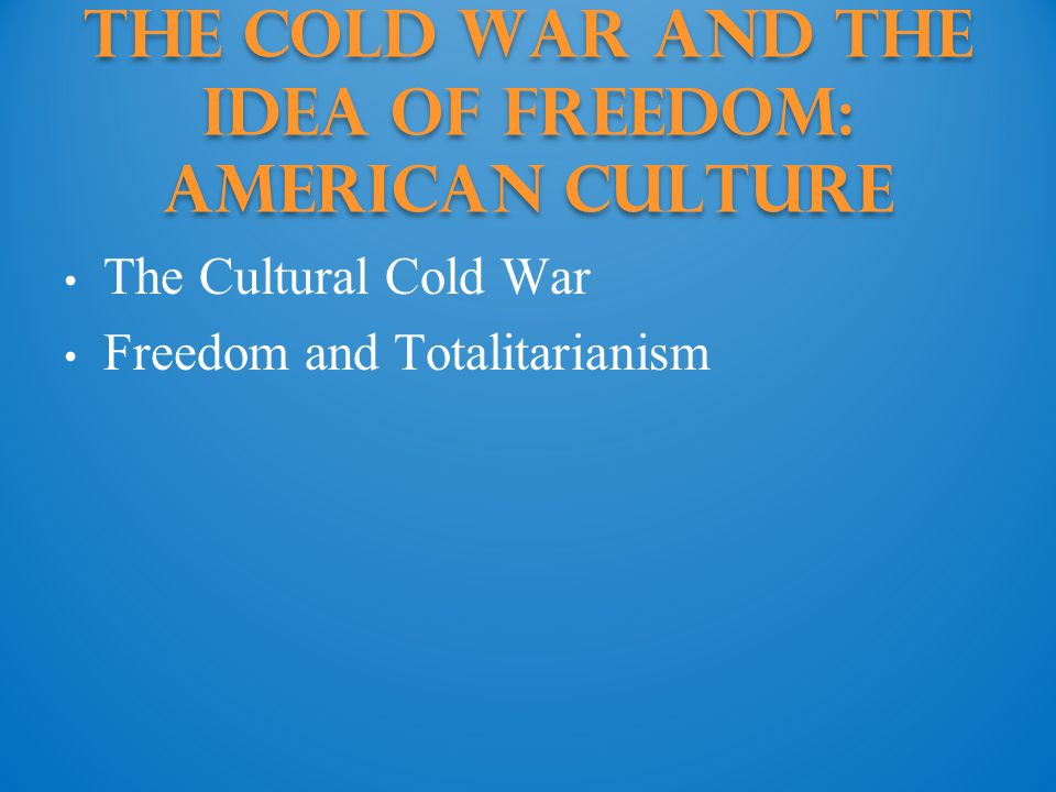 The Cold War and the Idea of Freedom: american culture
