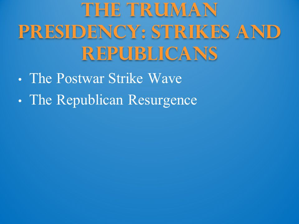 The Truman Presidency: strikes and republicans
