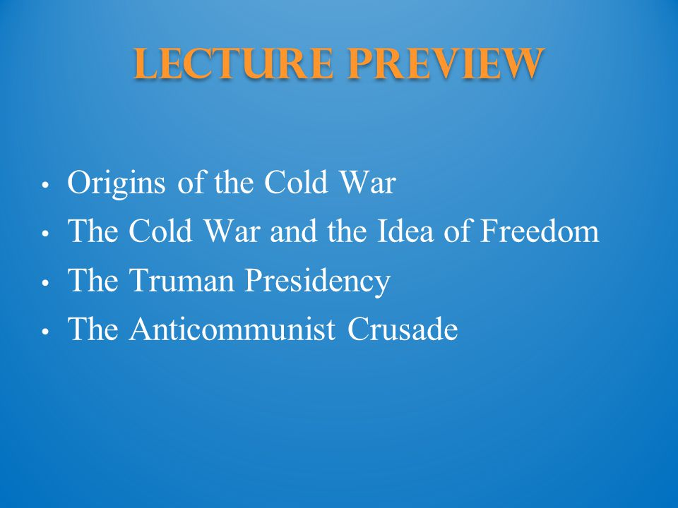 Lecture Preview Origins of the Cold War