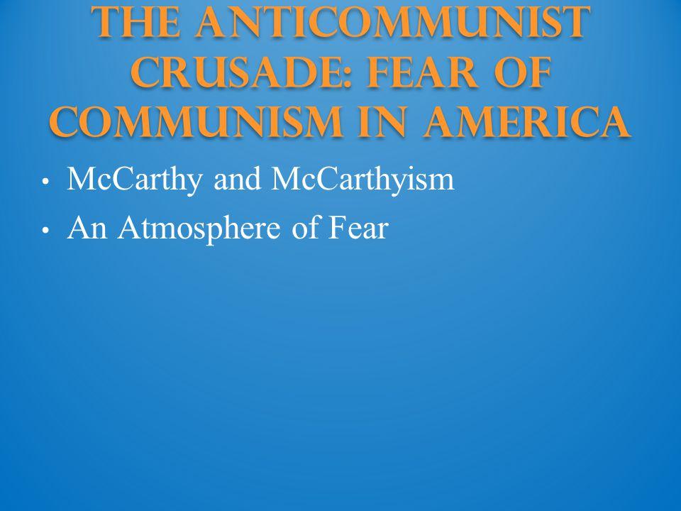 The Anticommunist Crusade: fear of communism in america