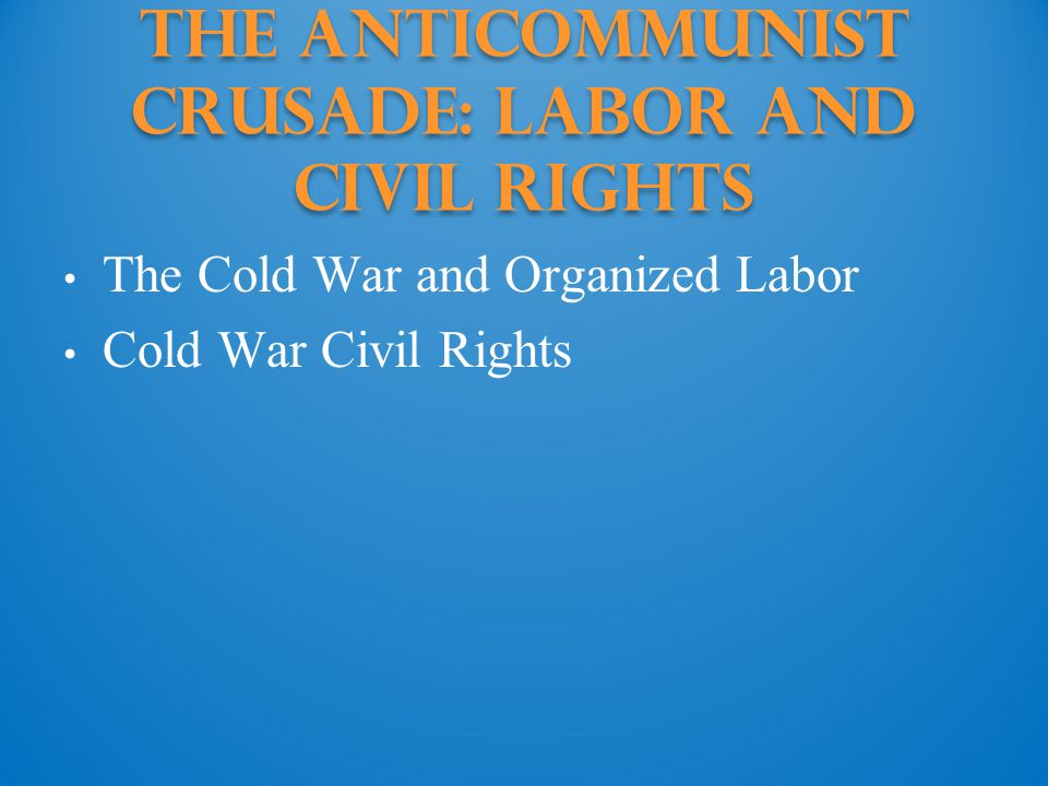 The Anticommunist Crusade: labor and civil rights