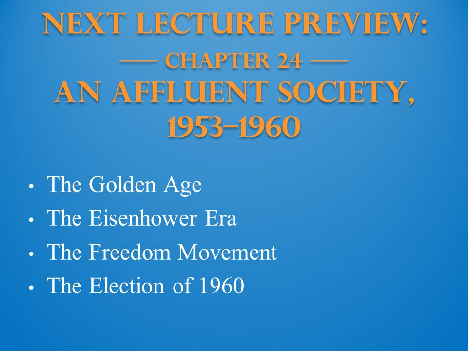Next Lecture PREVIEW: —— Chapter 24 —— An Affluent Society, 1953–1960