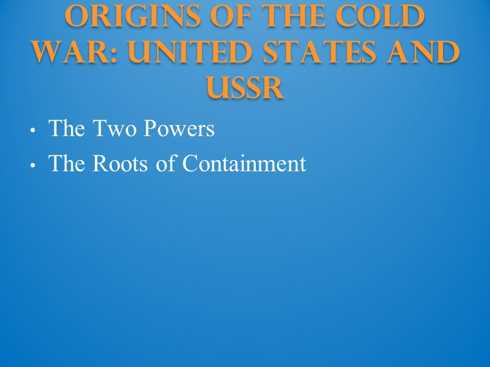 Origins of the Cold War: United States and ussr