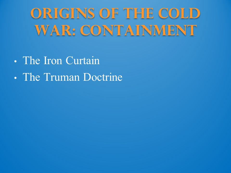 Origins of the Cold War: Containment