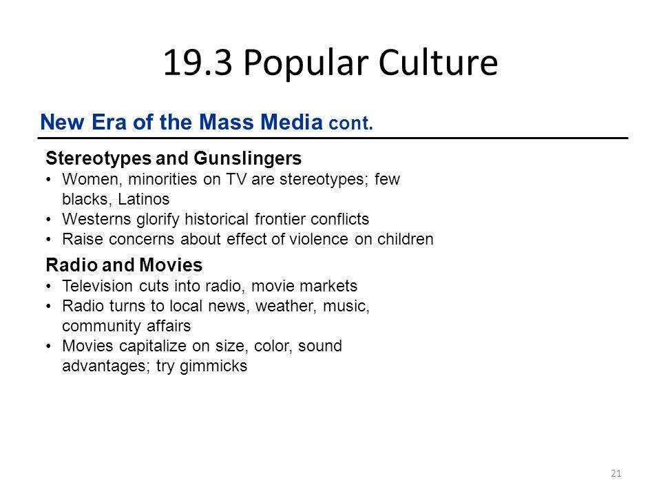 19.3 Popular Culture New Era of the Mass Media cont.