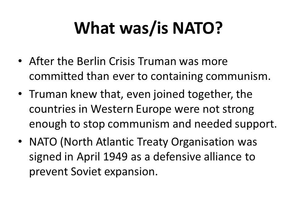 What was/is NATO After the Berlin Crisis Truman was more committed than ever to containing communism.
