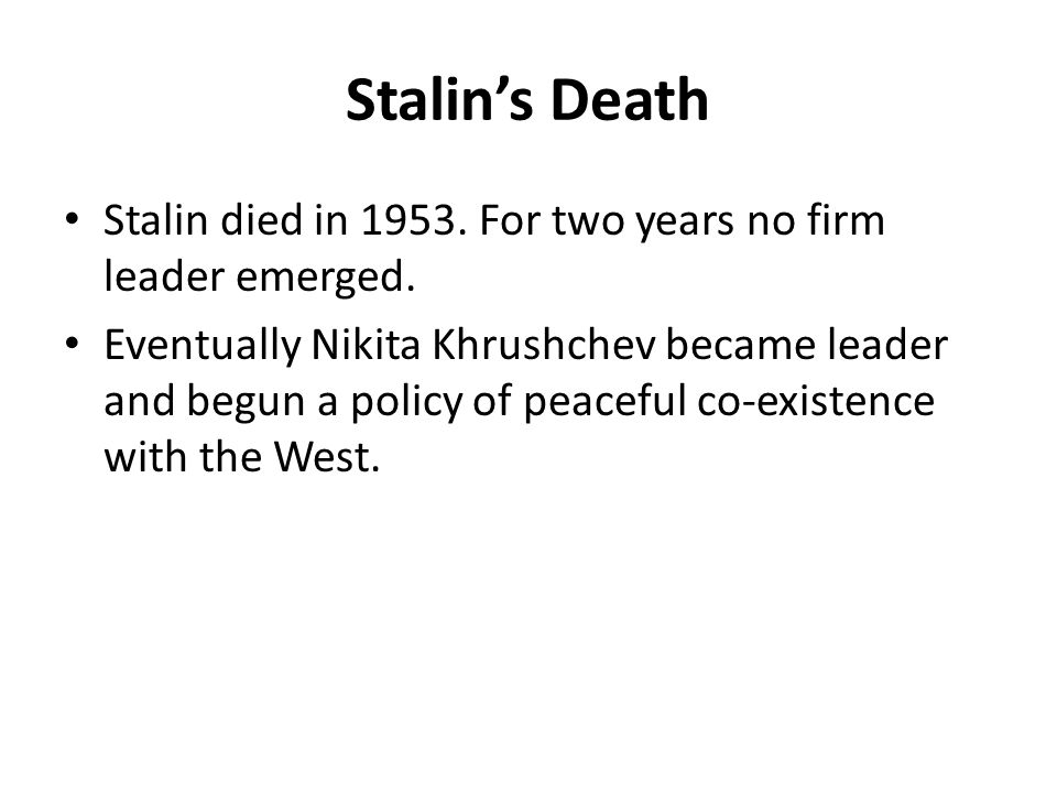 Stalin's Death Stalin died in 1953. For two years no firm leader emerged.