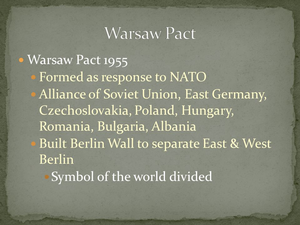 Warsaw Pact Warsaw Pact 1955 Formed as response to NATO