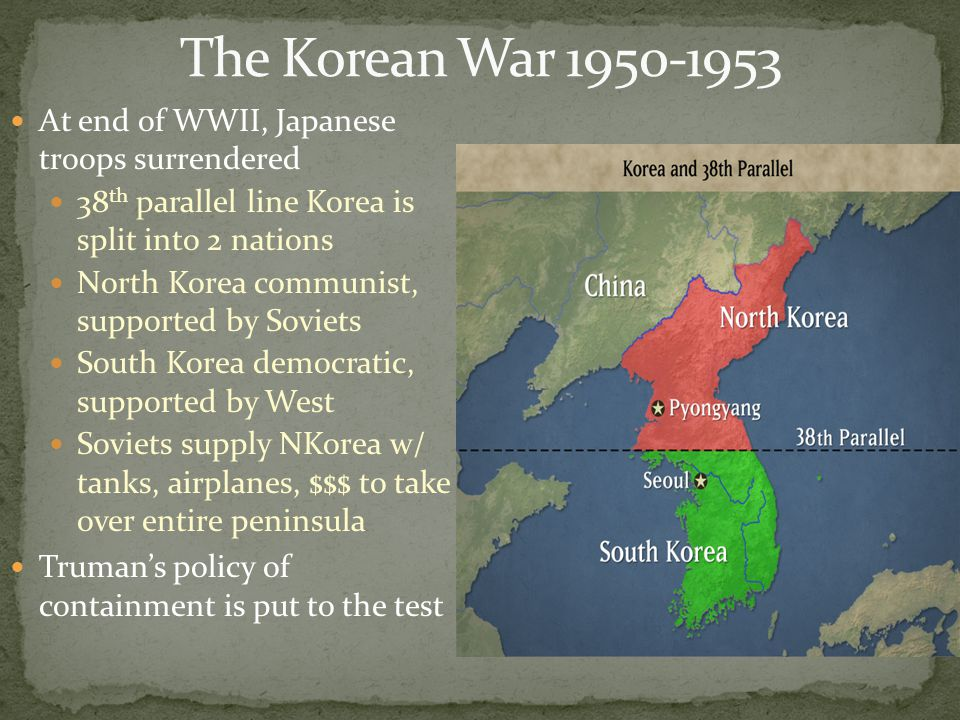 The Korean War 1950-1953 At end of WWII, Japanese troops surrendered