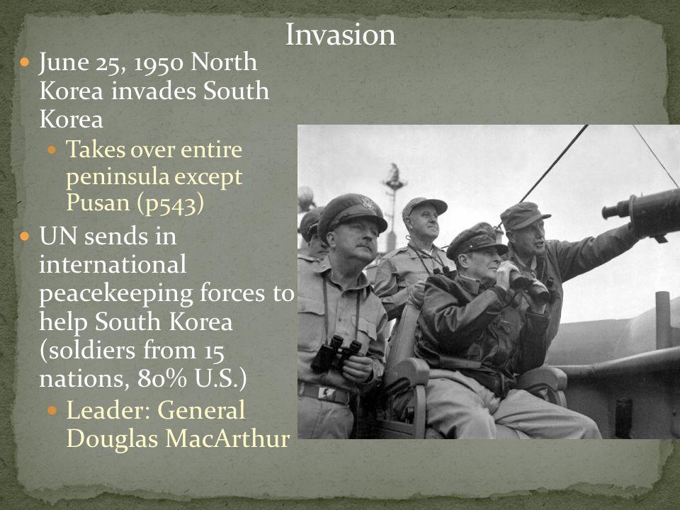 Invasion June 25, 1950 North Korea invades South Korea