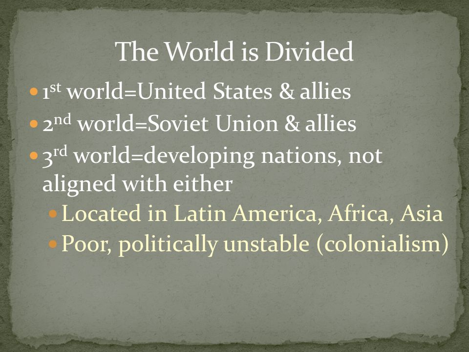The World is Divided 1st world=United States & allies